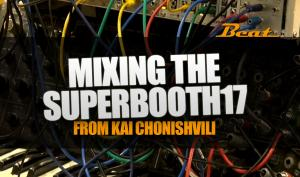 Mixing the SUPERBOOTH17 - Die etwas andere Video-Tour