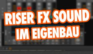 Video-Tutorial: Riser FX Sound im Eigenbau