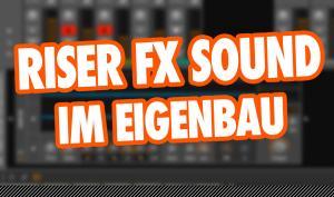 Video-Tutorial: Riser FX Sound im Eigenbau