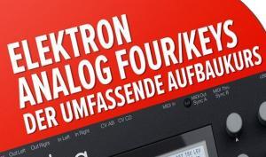 Elektron Analog Four/Keys – der umfassende Aufbaukurs: 8 Std. Tutorial von DVD-Lernkurs