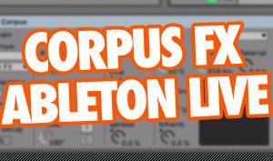 Video-Tutorial für Ableton Live: Corpus Effekt für neue Klangfarben