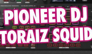 Video-Tutorial: Pioneer DJ Toraiz SQUID Hardware Sequenzer