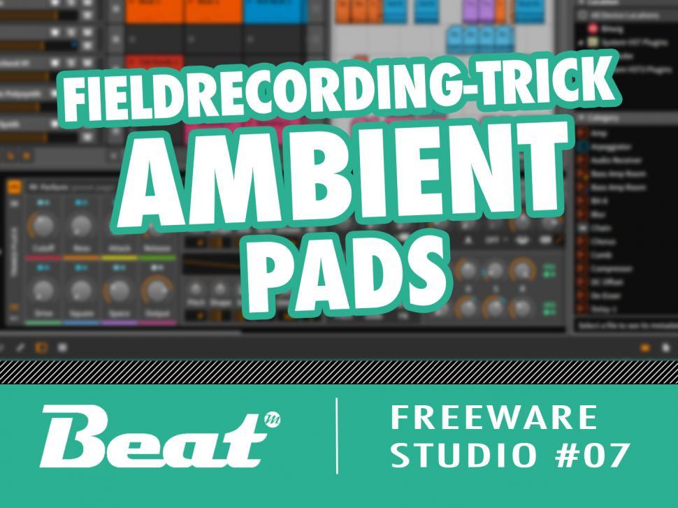 Field-Recording Trick für Ambient Pads
