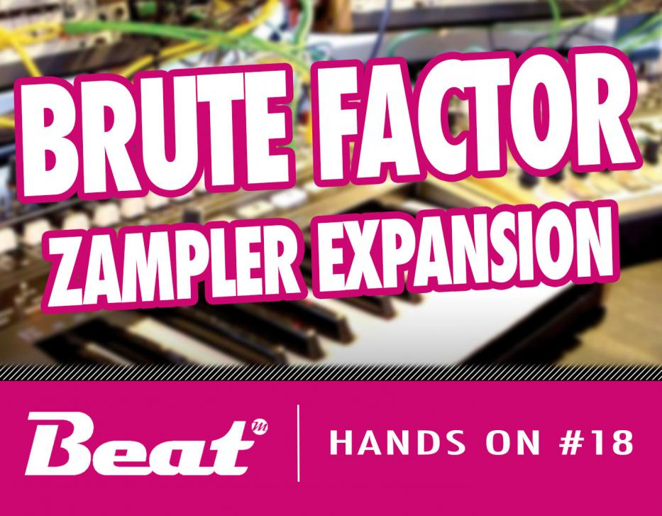 Hands On #18 - Brute Factor Zampler Expansion