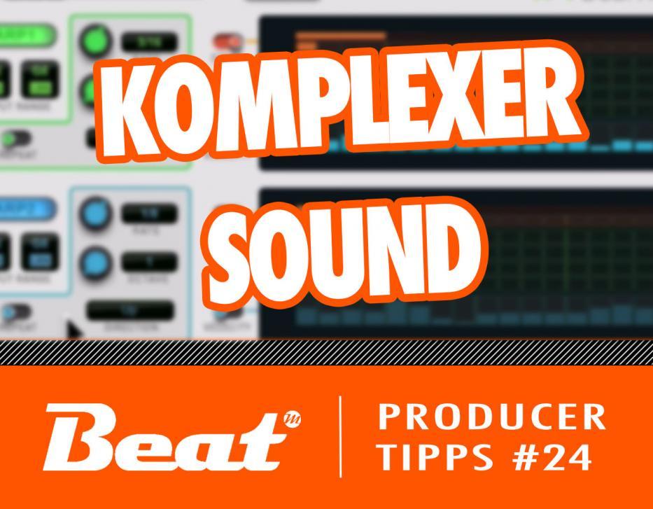 Producer Tipps #24: Komplexen Sound mit einfachen Mitteln erstellen