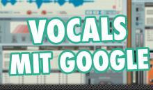 Video-Tutorial: Google Translator für Vocal Samples nutzen